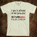 Film Crew T: I ain't afraid of NO growth!