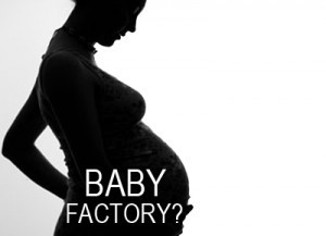 Pregnant woman: baby factory?