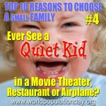 Reason 4: Ever See a Quiet Kid in a Movie Theater, Restaurant or Airplane?