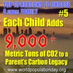 Reason 5: Each child adds over 9,000 metric tons to a parent's carbon legacy.